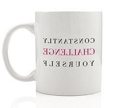 Constantly Challenge Yourself Coffee Mug Gift Idea Break You